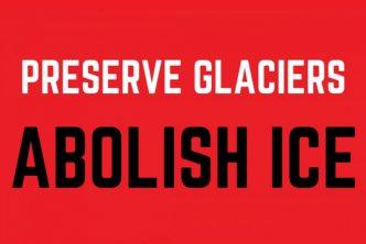 Preserve Glaciers; Abolish ICE!